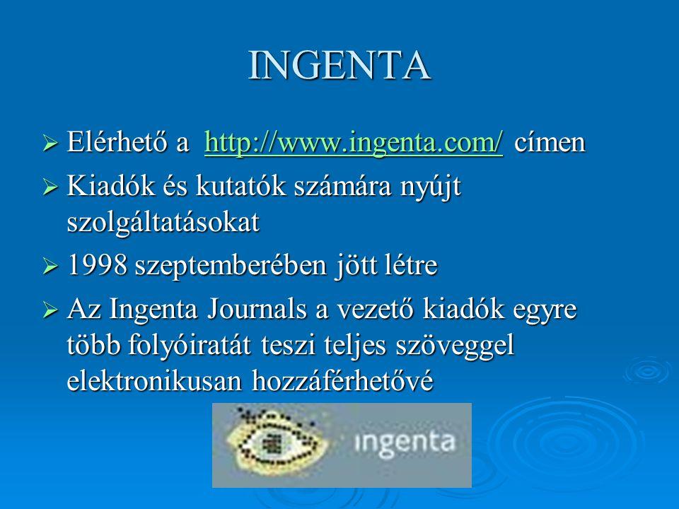 INGENTA  Elérhető a http://www.ingenta.com/ címen http://www.ingenta.com/  Kiadók és kutatók számára nyújt szolgáltatásokat  1998 szeptemberében jö