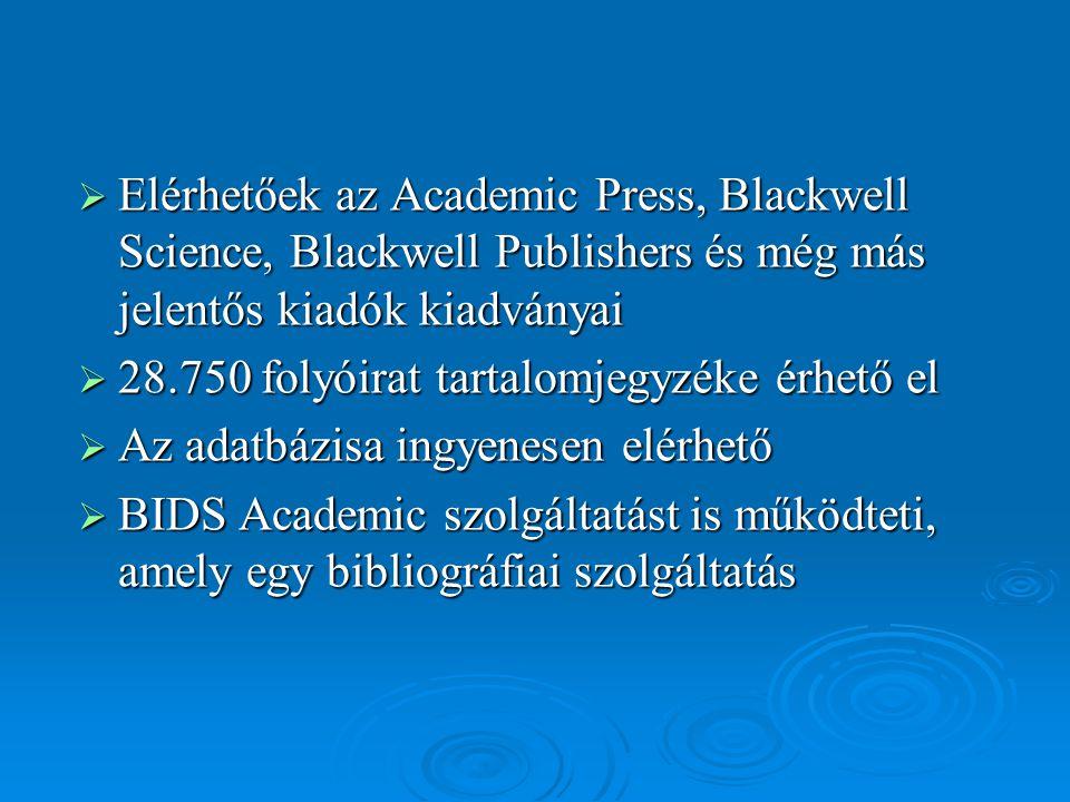  Elérhetőek az Academic Press, Blackwell Science, Blackwell Publishers és még más jelentős kiadók kiadványai  28.750 folyóirat tartalomjegyzéke érhe