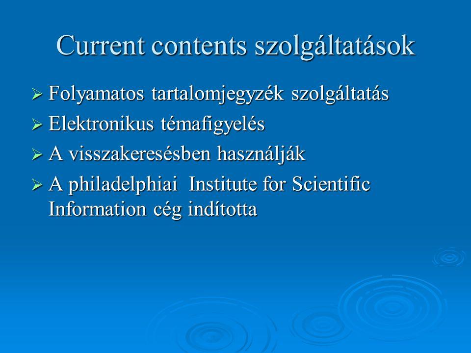 Current contents szolgáltatások  Folyamatos tartalomjegyzék szolgáltatás  Elektronikus témafigyelés  A visszakeresésben használják  A philadelphia