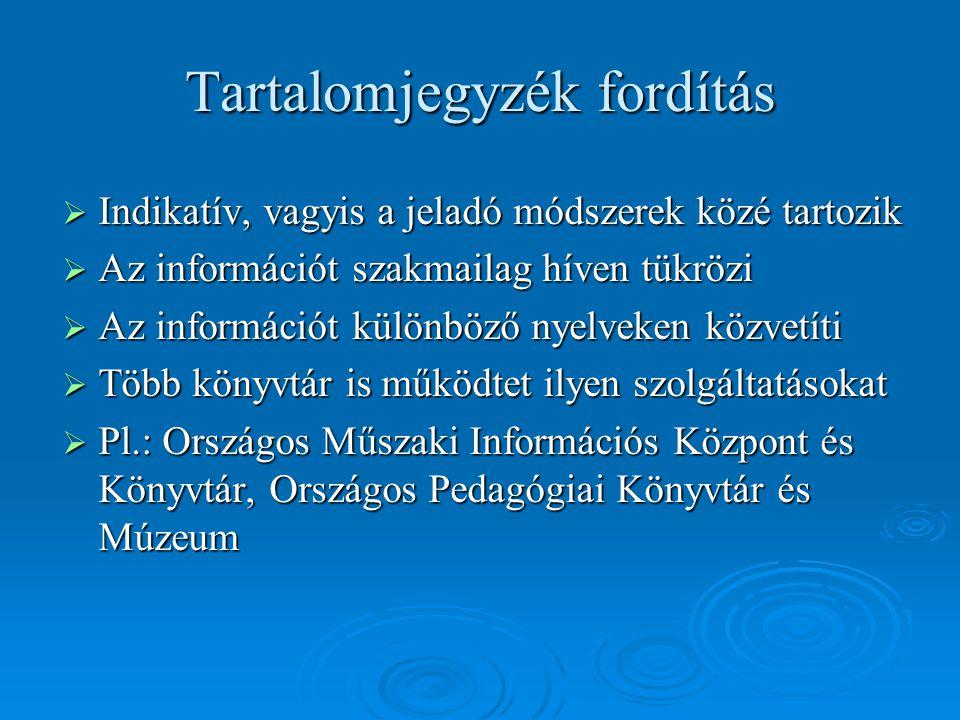 Tartalomjegyzék fordítás  Indikatív, vagyis a jeladó módszerek közé tartozik  Az információt szakmailag híven tükrözi  Az információt különböző nye