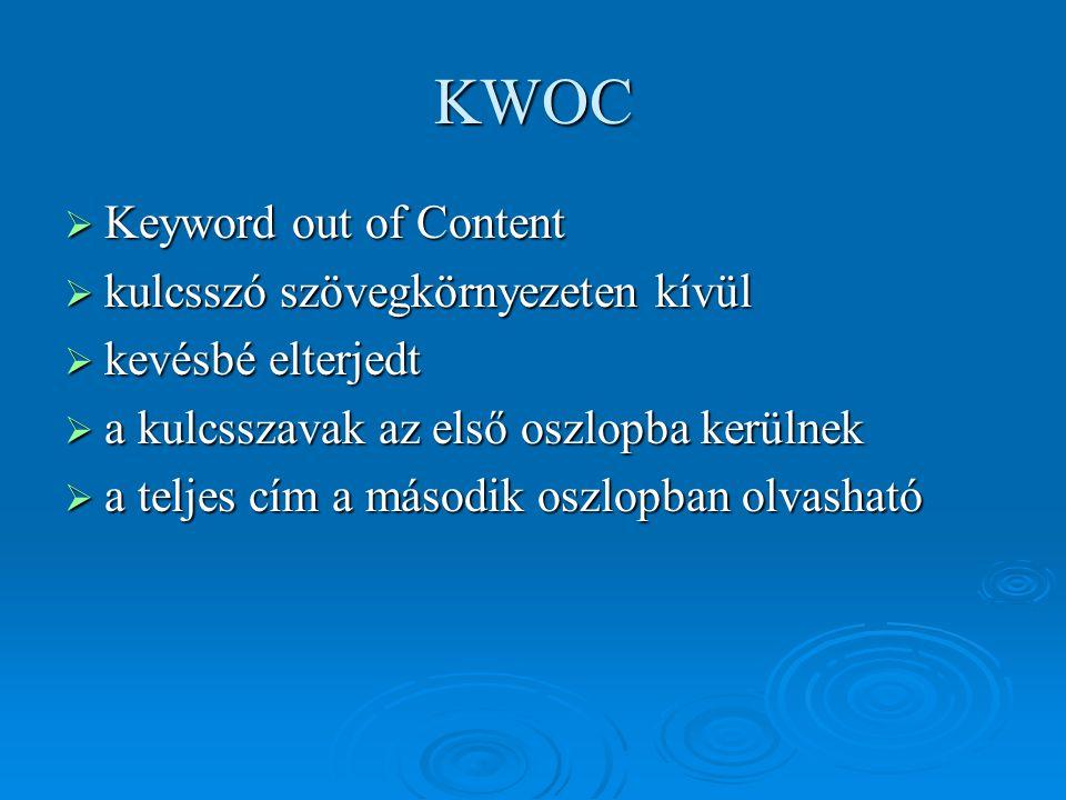 KWOC  Keyword out of Content  kulcsszó szövegkörnyezeten kívül  kevésbé elterjedt  a kulcsszavak az első oszlopba kerülnek  a teljes cím a másodi
