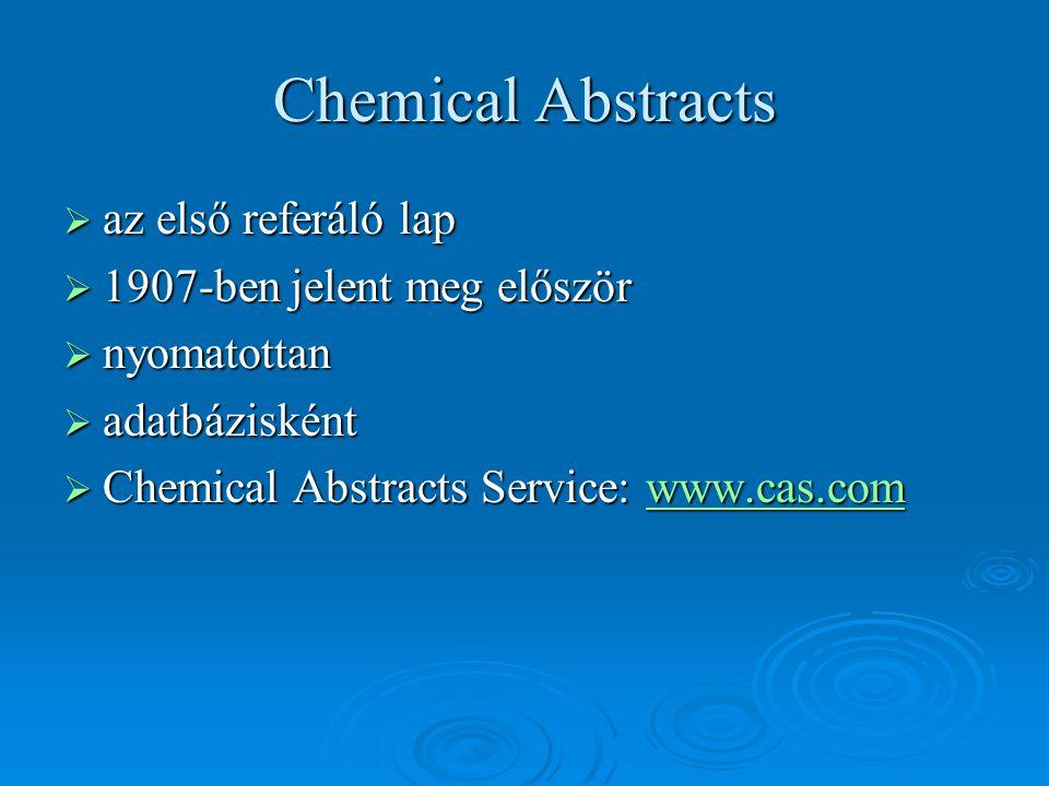 Chemical Abstracts  az első referáló lap  1907-ben jelent meg először  nyomatottan  adatbázisként  Chemical Abstracts Service: www.cas.com www.ca
