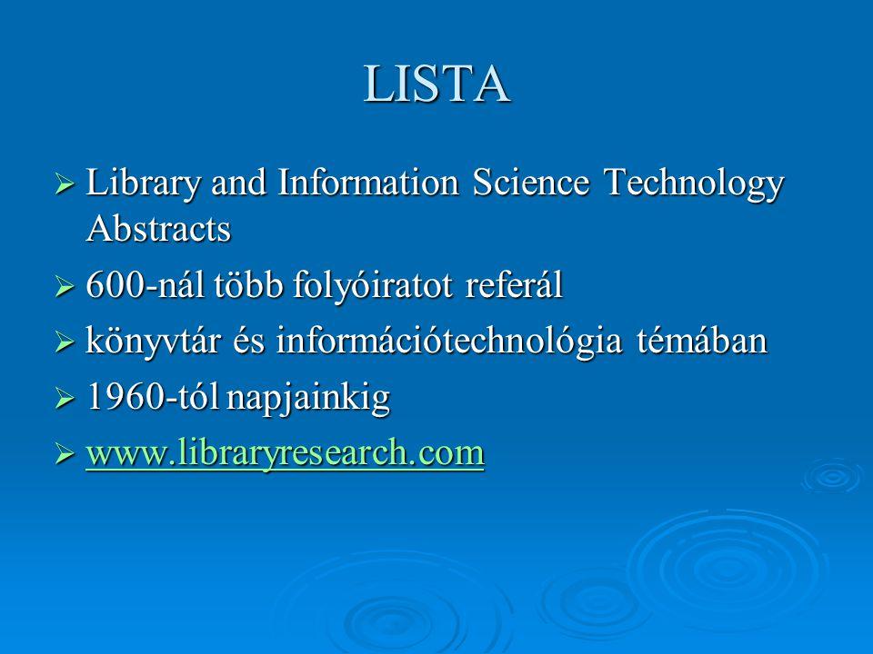 LISTA  Library and Information Science Technology Abstracts  600-nál több folyóiratot referál  könyvtár és információtechnológia témában  1960-tól