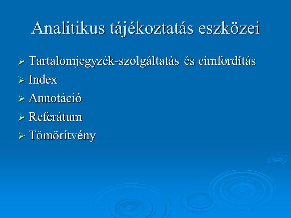 Analitikus tájékoztatás eszközei  Tartalomjegyzék-szolgáltatás és címfordítás  Index  Annotáció  Referátum  Tömörítvény