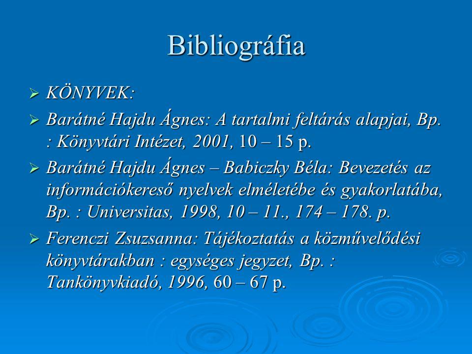 Bibliográfia  KÖNYVEK:  Barátné Hajdu Ágnes: A tartalmi feltárás alapjai, Bp. : Könyvtári Intézet, 2001, 10 – 15 p.  Barátné Hajdu Ágnes – Babiczky
