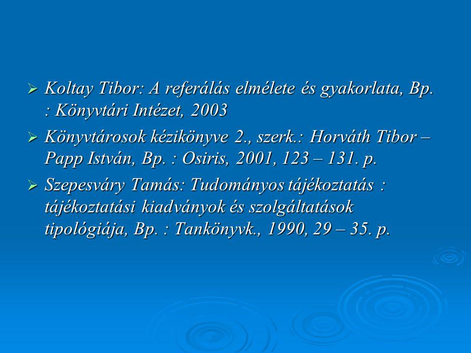  Koltay Tibor: A referálás elmélete és gyakorlata, Bp. : Könyvtári Intézet, 2003  Könyvtárosok kézikönyve 2., szerk.: Horváth Tibor – Papp István, B