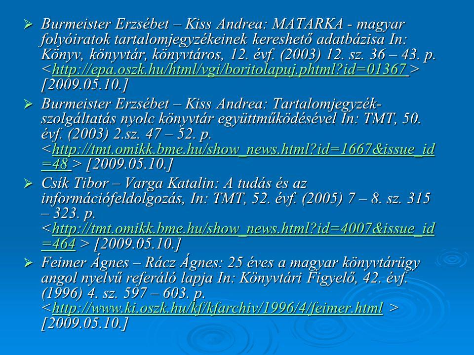  Burmeister Erzsébet – Kiss Andrea: MATARKA - magyar folyóiratok tartalomjegyzékeinek kereshető adatbázisa In: Könyv, könyvtár, könyvtáros, 12. évf.