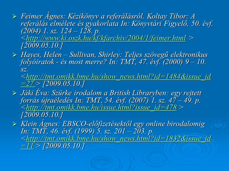  Feimer Ágnes: Kézikönyv a referálásról. Koltay Tibor: A referálás elmélete és gyakorlata In: Könyvtári Figyelő, 50. évf. (2004) 1. sz. 124 – 128. p.