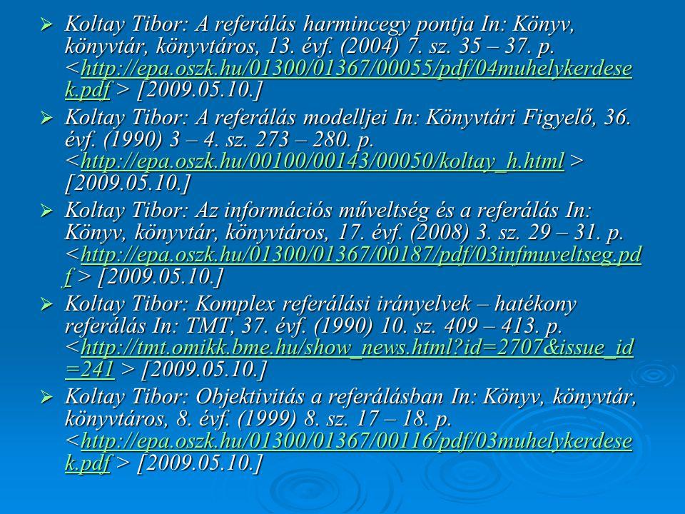  Koltay Tibor: A referálás harmincegy pontja In: Könyv, könyvtár, könyvtáros, 13. évf. (2004) 7. sz. 35 – 37. p. [2009.05.10.] http://epa.oszk.hu/013