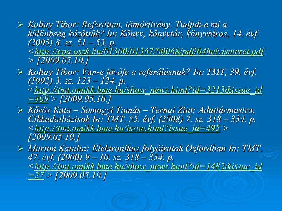  Koltay Tibor: Referátum, tömörítvény. Tudjuk-e mi a különbség közöttük? In: Könyv, könyvtár, könyvtáros, 14. évf. (2005) 8. sz. 51 – 53. p. [2009.05