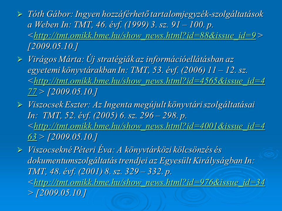  Tóth Gábor: Ingyen hozzáférhető tartalomjegyzék-szolgáltatások a Weben In: TMT, 46. évf. (1999) 3. sz. 91 – 100. p. [2009.05.10.] http://tmt.omikk.b