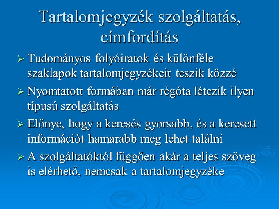 Néhány példa tartalomjegyzék szolgáltatásra:  MATARKA  EBSCO  ZETOC  INGENTA