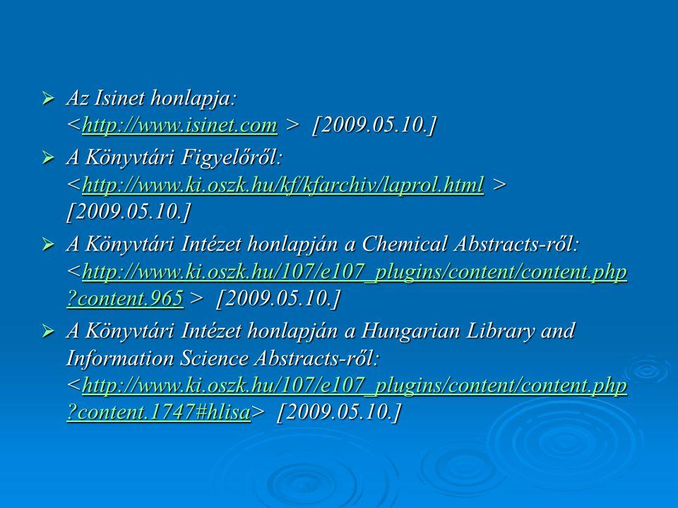  Az Isinet honlapja: [2009.05.10.] http://www.isinet.com  A Könyvtári Figyelőről: [2009.05.10.] http://www.ki.oszk.hu/kf/kfarchiv/laprol.html  A Kö