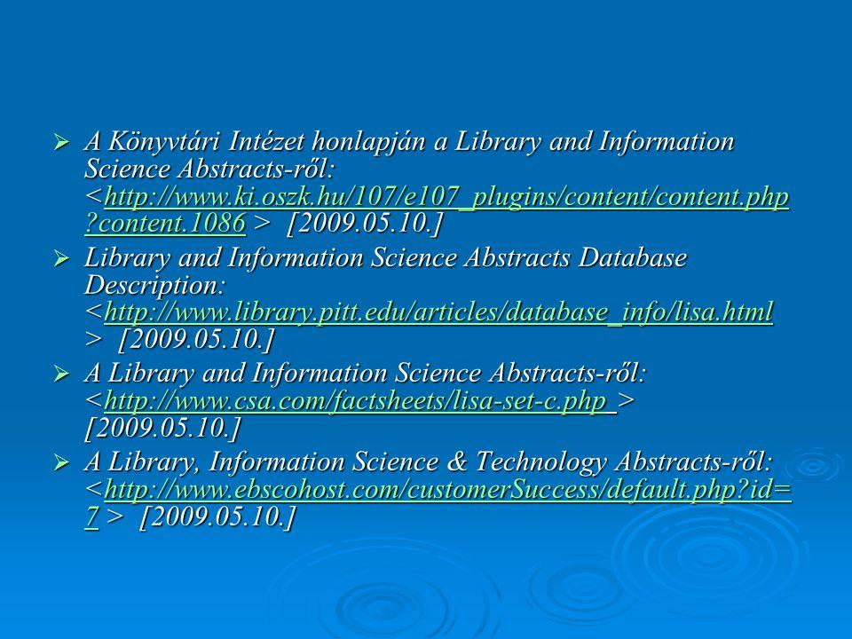  A Könyvtári Intézet honlapján a Library and Information Science Abstracts-ről: [2009.05.10.] http://www.ki.oszk.hu/107/e107_plugins/content/content.