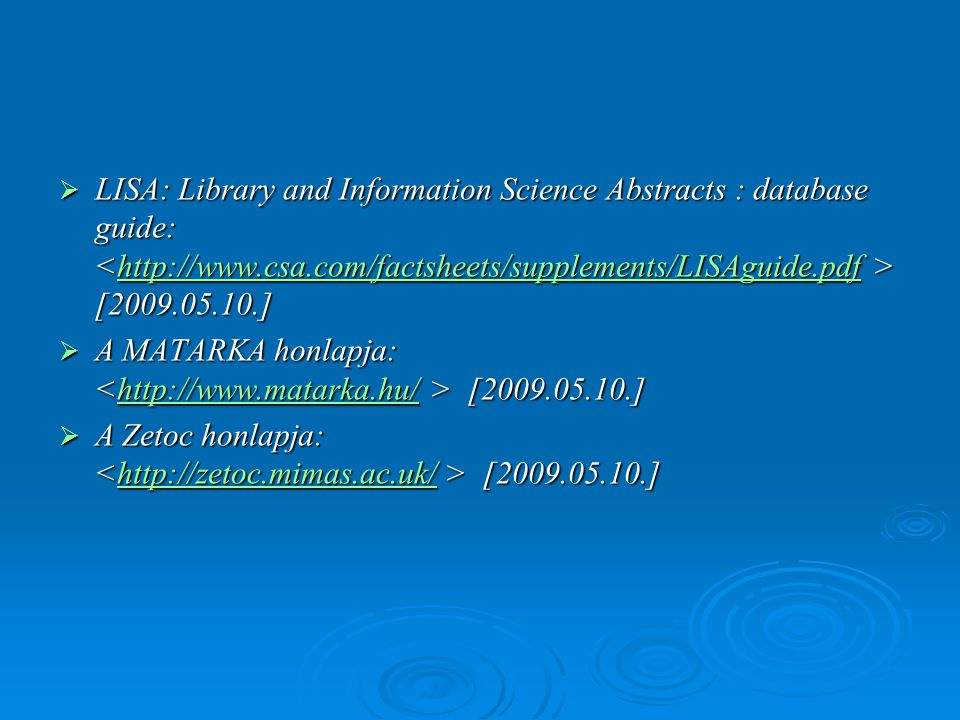  LISA: Library and Information Science Abstracts : database guide: [2009.05.10.] http://www.csa.com/factsheets/supplements/LISAguide.pdf  A MATARKA