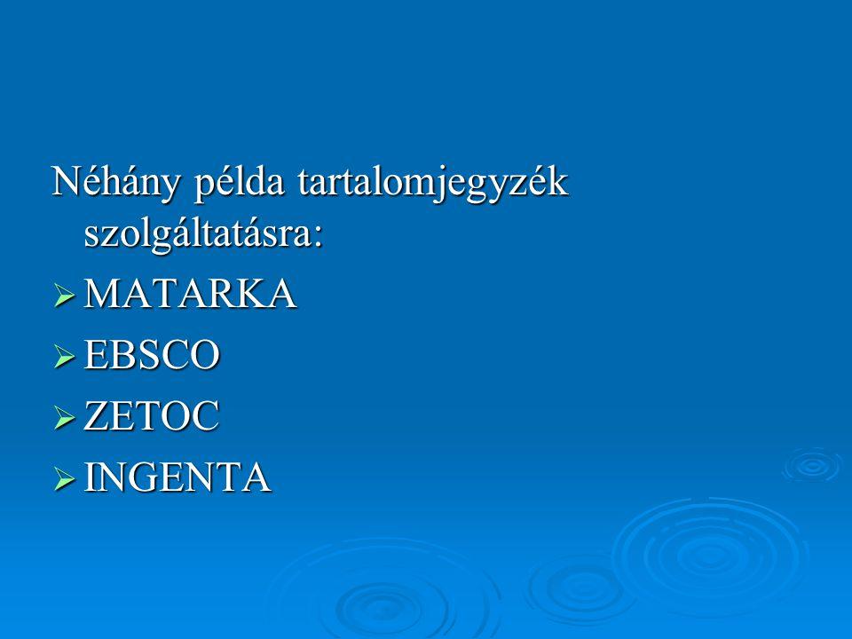 MATARKA  A MATARKA elnevezés a Magyar Folyóiratok Tartalomjegyzékének Kereshető Adatbázisa rövidítéséből jött létre  Elérhető a http://www.matarka.hu címen http://www.matarka.hu