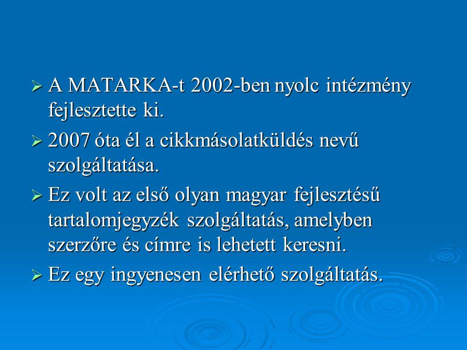  A MATARKA-t 2002-ben nyolc intézmény fejlesztette ki.  2007 óta él a cikkmásolatküldés nevű szolgáltatása.  Ez volt az első olyan magyar fejleszté