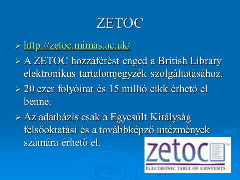 ZETOC  http://zetoc.mimas.ac.uk/ http://zetoc.mimas.ac.uk/  A ZETOC hozzáférést enged a British Library elektronikus tartalomjegyzék szolgáltatásáho