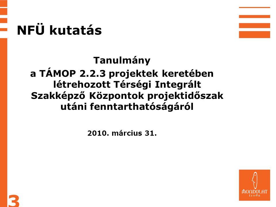 NFÜ kutatás Tanulmány a TÁMOP 2.2.3 projektek keretében létrehozott Térségi Integrált Szakképző Központok projektidőszak utáni fenntarthatóságáról 201