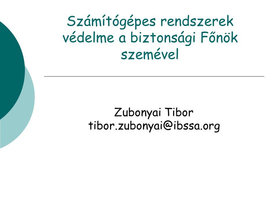 Számítógépes rendszerek védelme a biztonsági Főnök szemével Zubonyai Tibor tibor.zubonyai@ibssa.org