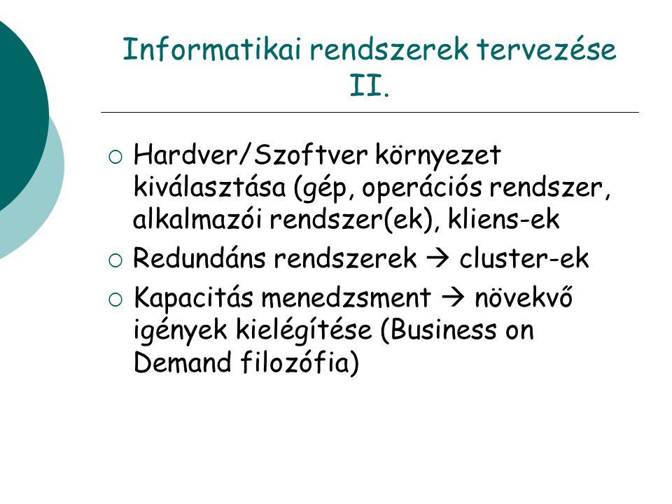 Informatikai rendszerek tervezése II.  Hardver/Szoftver környezet kiválasztása (gép, operációs rendszer, alkalmazói rendszer(ek), kliens-ek  Redundá
