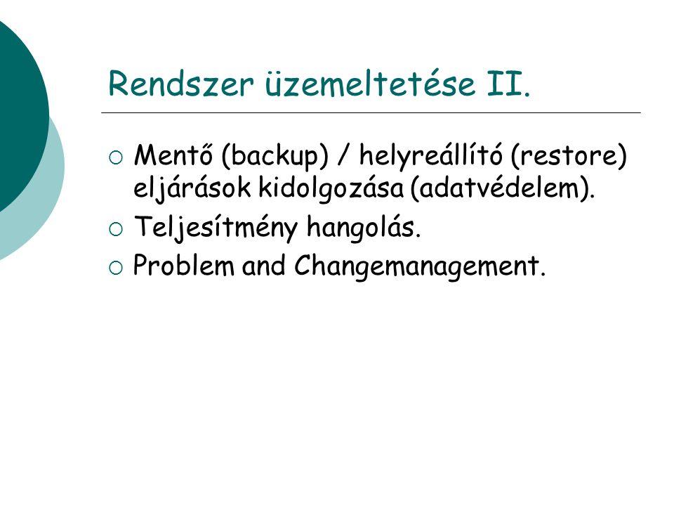 Rendszer üzemeltetése II.  Mentő (backup) / helyreállító (restore) eljárások kidolgozása (adatvédelem).  Teljesítmény hangolás.  Problem and Change