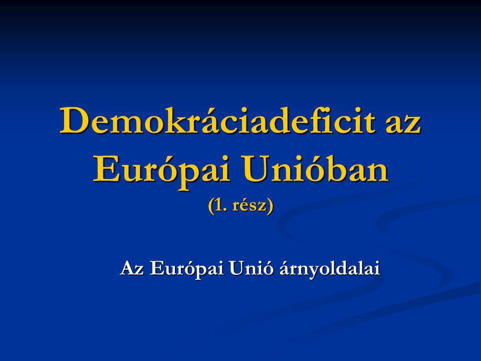 Demokráciadeficit az Európai Unióban (1. rész) Az Európai Unió árnyoldalai