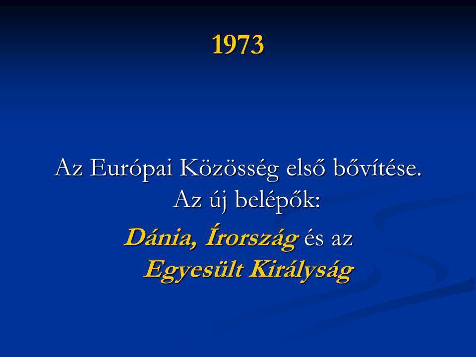 1973 Az Európai Közösség első bővítése. Az új belépők: Dánia, Írország és az Egyesült Királyság