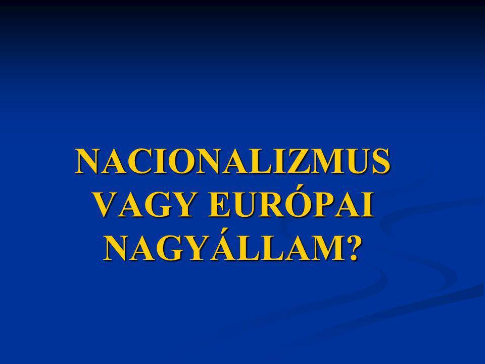 NACIONALIZMUS VAGY EURÓPAI NAGYÁLLAM?