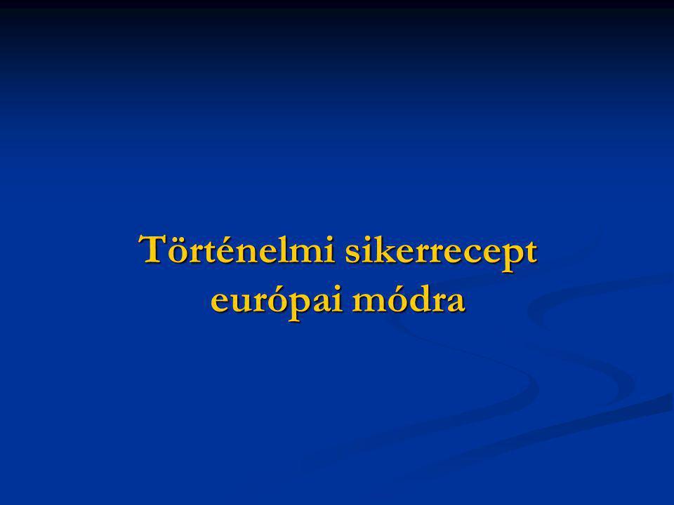 Történelmi sikerrecept európai módra