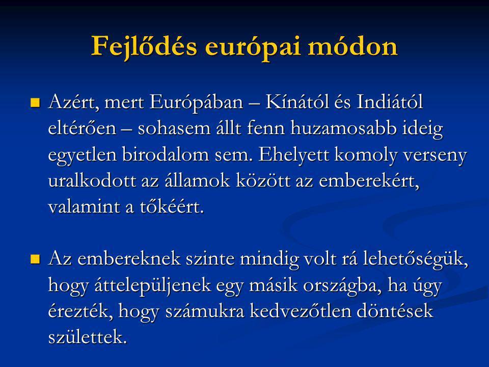 Fejlődés európai módon  Azért, mert Európában – Kínától és Indiától eltérően – sohasem állt fenn huzamosabb ideig egyetlen birodalom sem.