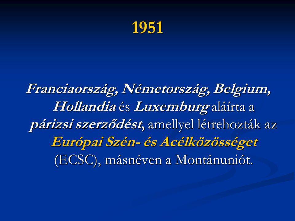 1951 Franciaország, Németország, Belgium, Hollandia és Luxemburg aláírta a párizsi szerződést, amellyel létrehozták az Európai Szén- és Acélközösséget (ECSC), másnéven a Montánuniót.