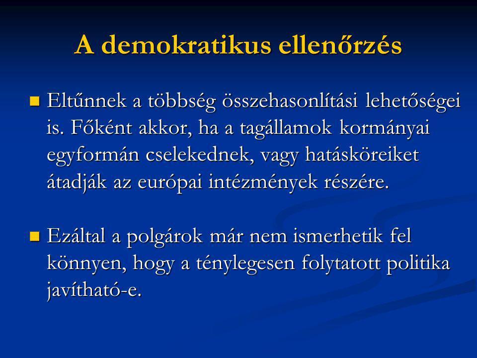 A demokratikus ellenőrzés  Eltűnnek a többség összehasonlítási lehetőségei is.