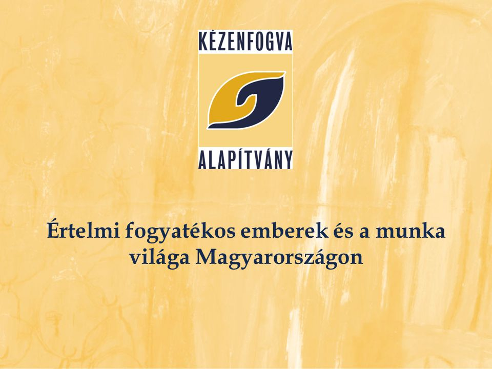 Értelmi fogyatékos emberek és a munka világa Magyarországon