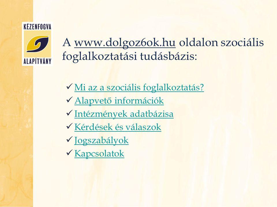 A www.dolgoz6ok.hu oldalon szociális foglalkoztatási tudásbázis:  Mi az a szociális foglalkoztatás? Mi az a szociális foglalkoztatás?  Alapvető info