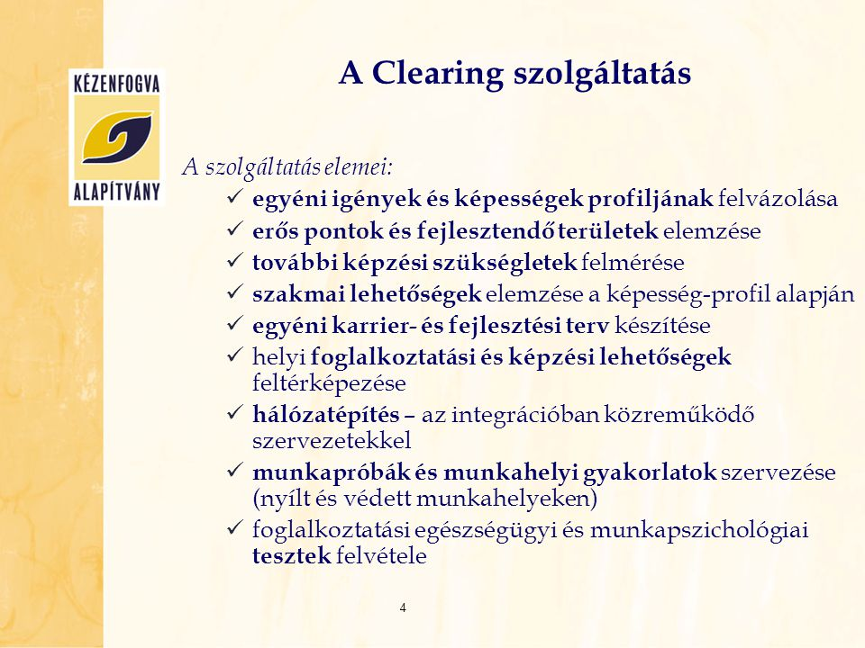 A Clearing szolgáltatás A szolgáltatás elemei:  egyéni igények és képességek profiljának felvázolása  erős pontok és fejlesztendő területek elemzése