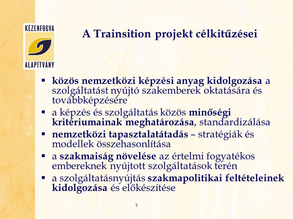 A Trainsition projekt célkitűzései  közös nemzetközi képzési anyag kidolgozása a szolgáltatást nyújtó szakemberek oktatására és továbbképzésére  a k