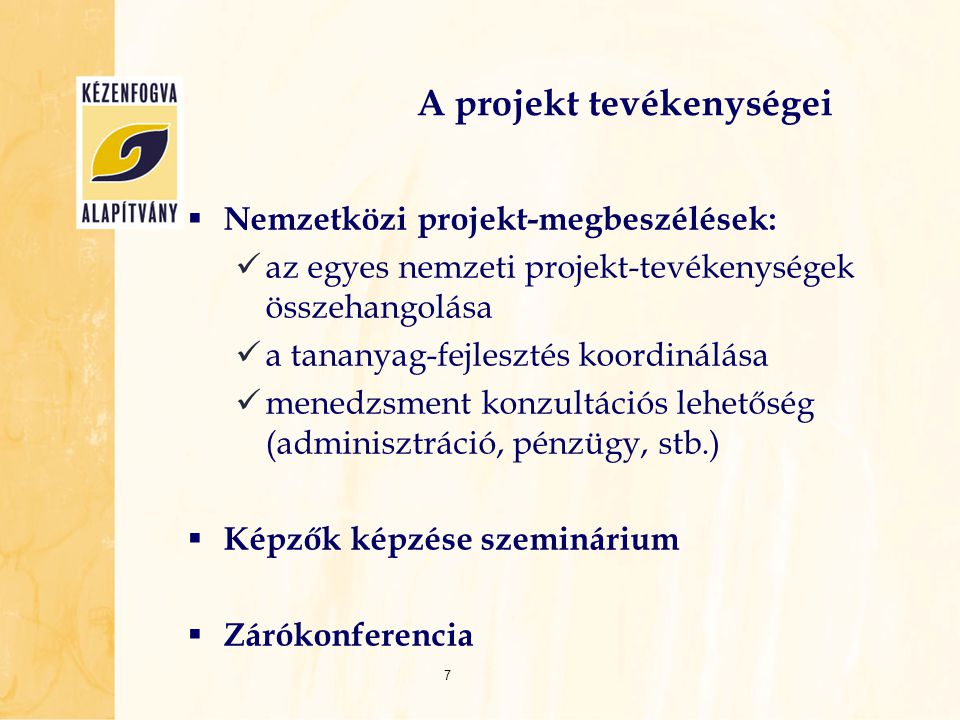 A projekt tevékenységei  Nemzetközi projekt-megbeszélések:  az egyes nemzeti projekt-tevékenységek összehangolása  a tananyag-fejlesztés koordinálá