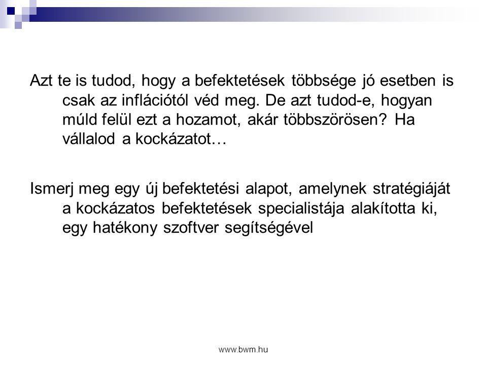 www.bwm.hu Az Alap főbb adatai  Nyíltvégű  Nyilvános  Forint alapú  5 napos elszámolás  Erősen spekulatív, garanciavállalás nélküli