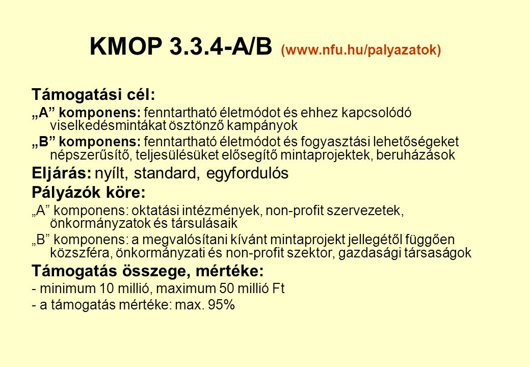 KEOP 6.2.0. Komponensek és eljárások: •A komponens: automatikus, nyílt, egyfordulós eljárás •B komponens: standard, nyílt, egyfordulós eljárás Pályázó
