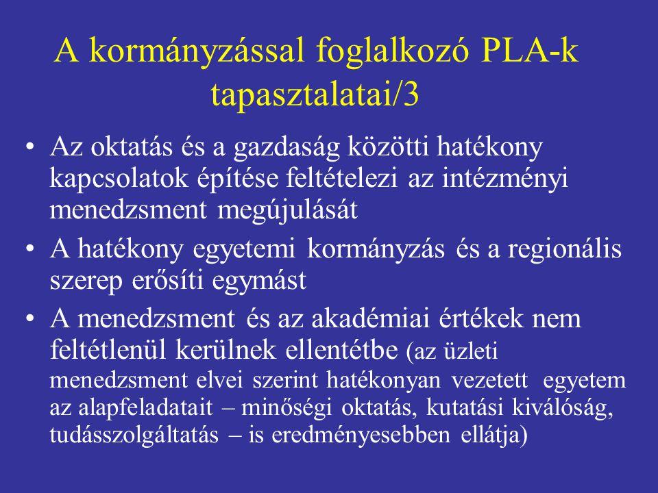 A kormányzással foglalkozó PLA-k tapasztalatai/3 •Az oktatás és a gazdaság közötti hatékony kapcsolatok építése feltételezi az intézményi menedzsment