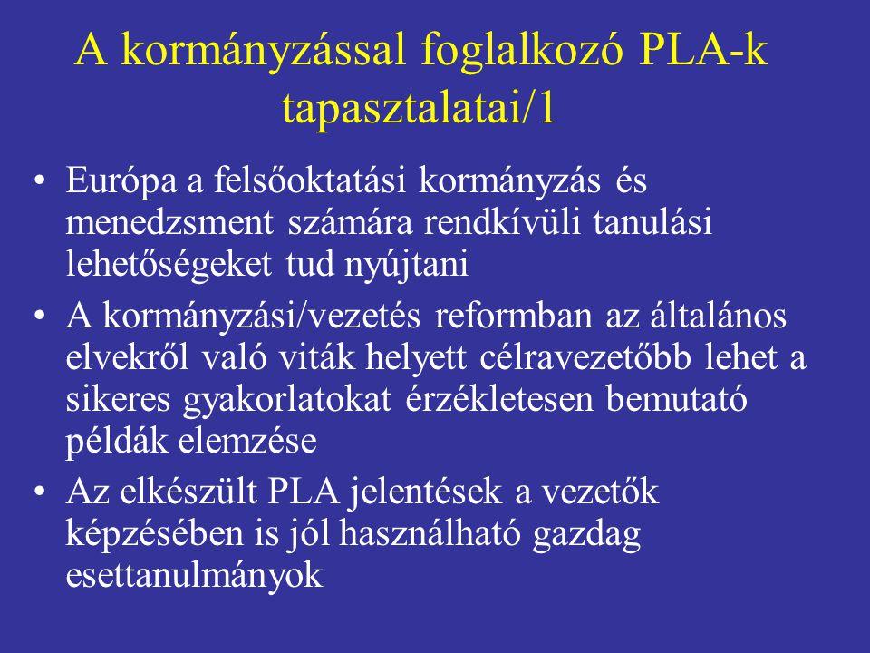 A kormányzással foglalkozó PLA-k tapasztalatai/2 •A tagországok jelentős hányada belső politikájában már hosszabb ideje közösségi politika prioritásait követi •A rendszerszintű és az intézményi szintű folyamatok (az intelligens és támogató stratégiai kormányzás és a felelős intézményi menedzsment) feltételezik és erősítik egymást •A három pillér (minőség, finanszírozás és menedzsment) nem szétválasztható