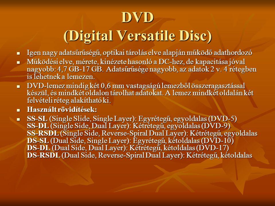 DVD (Digital Versatile Disc)  Igen nagy adatsűrűségű, optikai tárolás elve alapján működő adathordozó  Működési elve, mérete, kinézete hasonló a DC-