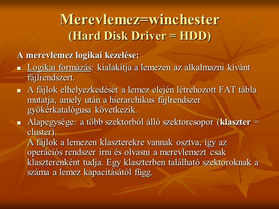 Merevlemez=winchester (Hard Disk Driver = HDD) A merevlemez logikai kezelése:  Logikai formázás: kialakítja a lemezen az alkalmazni kívánt fájlrendsz