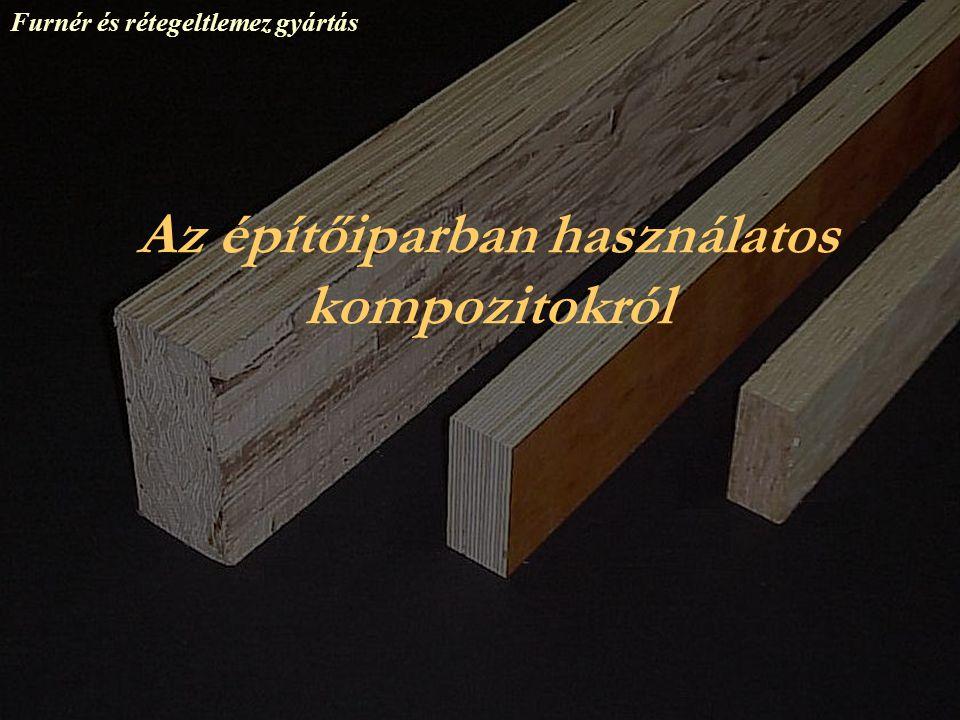 Az építőiparban használatos kompozitokról Furnér és rétegeltlemez gyártás