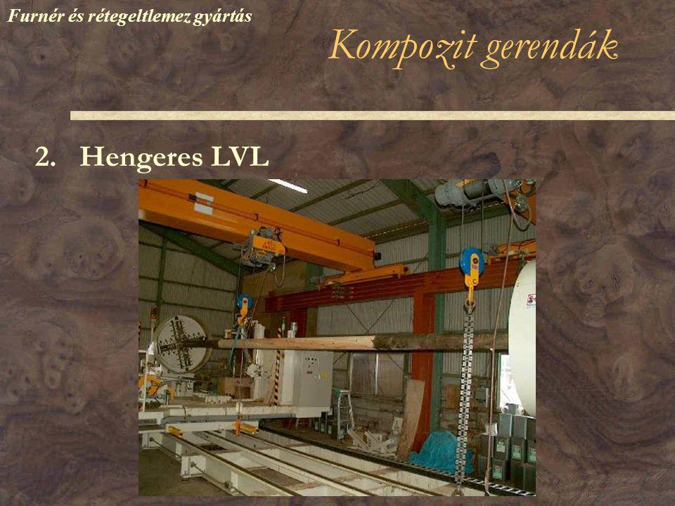 Kompozit gerendák 2. Hengeres LVL Furnér és rétegeltlemez gyártás