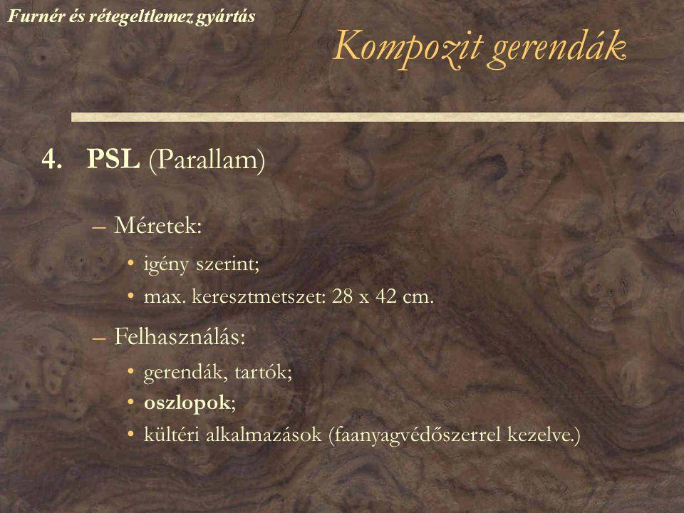 Kompozit gerendák 4.PSL (Parallam) –Méretek: •igény szerint; •max.