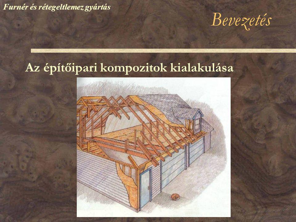 Kompozit gerendák 1. LVL - rétegelt furnérfa Furnér és rétegeltlemez gyártás