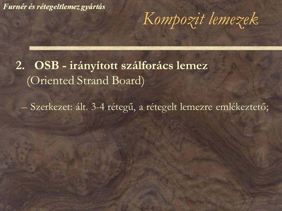 –Szerkezet: ált.3-4 rétegű, a rétegelt lemezre emlékeztető; Furnér és rétegeltlemez gyártás 2.