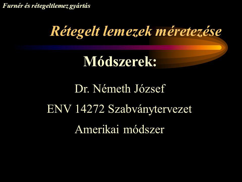 Rétegelt lemezek méretezése Furnér és rétegeltlemez gyártás Módszerek: Dr. Németh József ENV 14272 Szabványtervezet Amerikai módszer